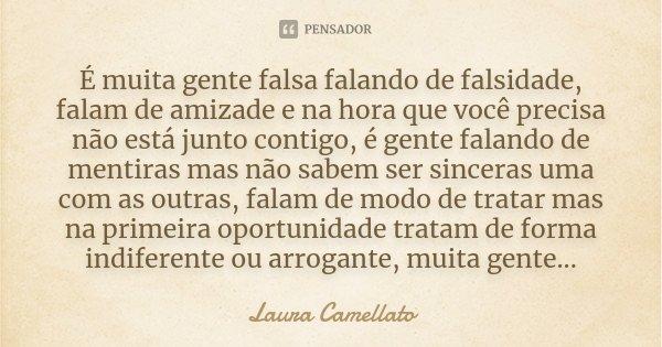 Frases De Falsidade Frases Sobre Mentira E Pessoas Falsas: É Muita Gente Falsa Falando De... Laura Camellato