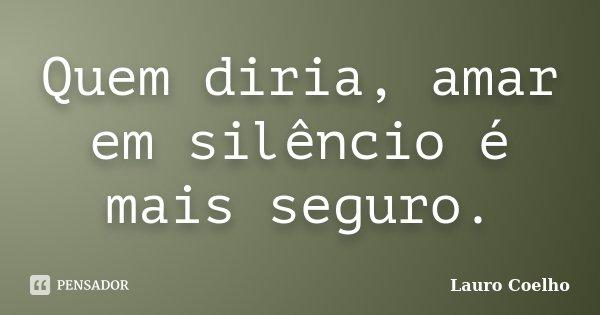 Quem Diria Amar Em Silêncio é Mais Lauro Coelho