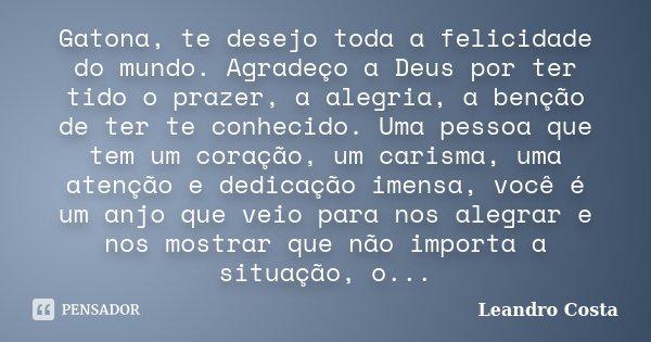 Toda Felicidade Do Mundo Para Meu Primo: Gatona, Te Desejo Toda A Felicidade Do... Leandro Costa