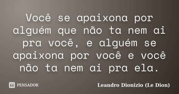 Você Se Apaixona Por Alguém Que Não Leandro Dionizio Le Dion