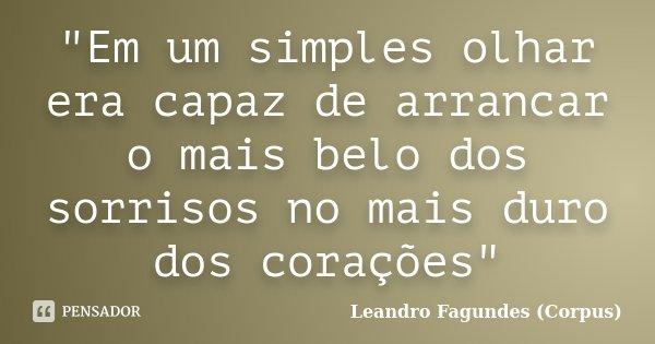 """""""Em um simples olhar era capaz de arrancar o mais belo dos sorrisos no mais duro dos corações""""... Frase de Leandro Fagundes (Corpus)."""