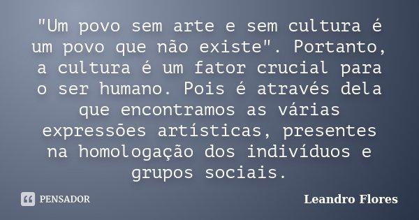 Um Povo Sem Arte E Sem Cultura é Leandro Flores