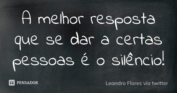 A Melhor Resposta Que Se Dar A Certas... Leandro Flores