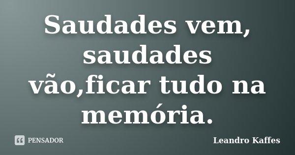 Saudades vem, saudades vão,ficar tudo na memória.... Frase de Leandro Kaffes.