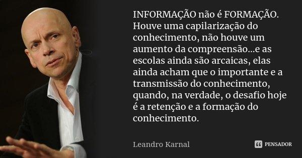 Informação Não é Formação Houve Leandro Karnal