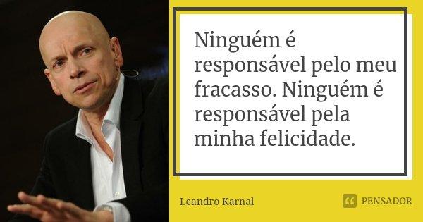 Ninguém é Responsável Pelo Meu Leandro Karnal