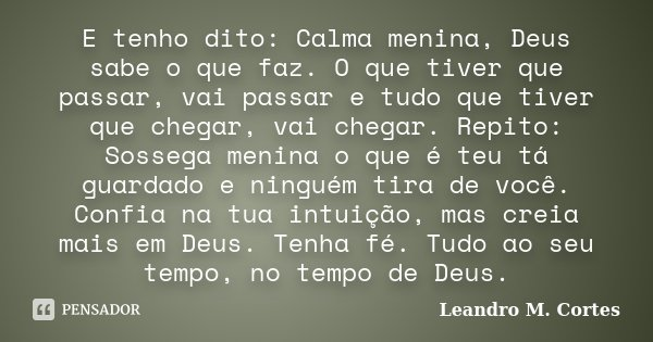 E Tenho Dito Calma Menina Deus Sabe O Leandro M Cortes