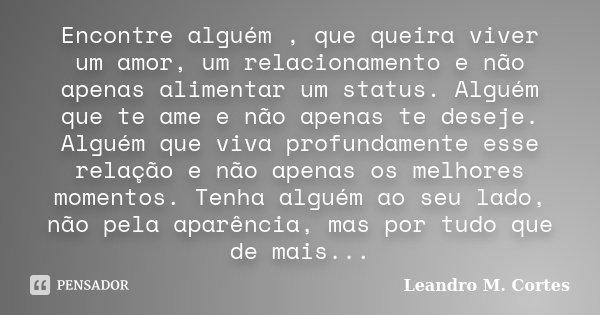 Encontre Alguém Que Te Transborde: Encontre Alguém, Que Queira Viver Um... Leandro M. Cortes
