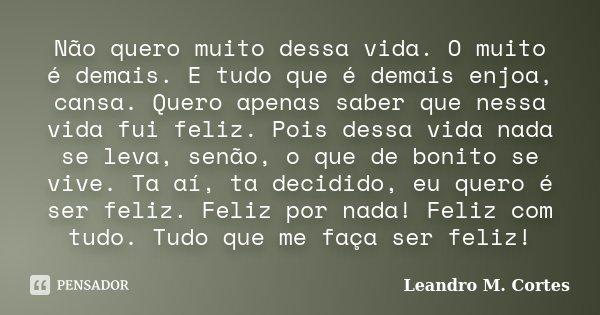 Não Quero Muito Dessa Vida O Muito é Leandro M Cortes
