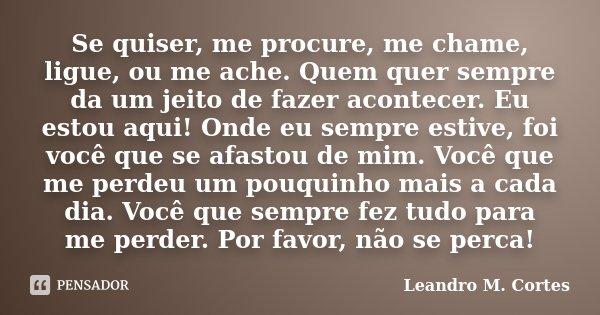 Se Quiser Me Procure Me Chame Ligue Leandro M Cortes