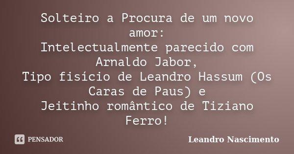 Solteiro A Procura De Um Novo Amor Leandro Nascimento