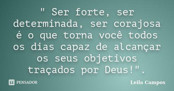 Ser Forte Ser Determinada Ser Leila Campos