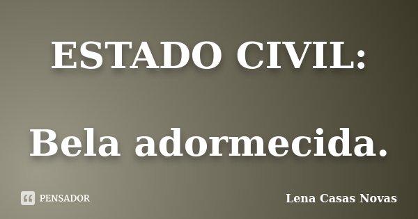 ESTADO CIVIL: Bela adormecida.... Frase de Lena Casas Novas.