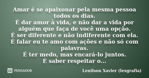 Amar é Se Apaixonar Pela Mesma Pessoa Lenilson Xavier Lexgrafia