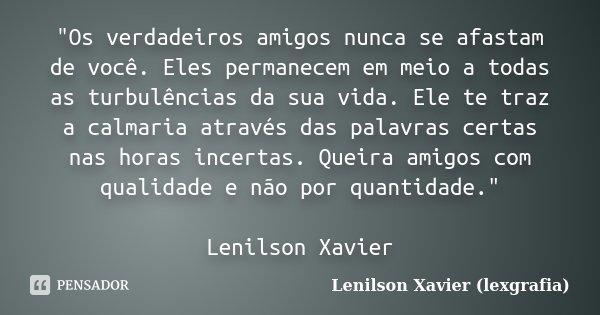 Os Verdadeiros Amigos Nunca Se Lenilson Xavier Lexgrafia