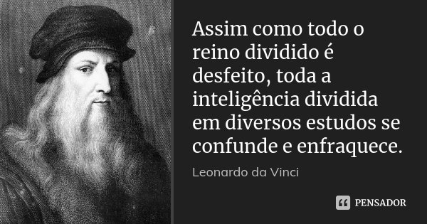 Assim como todo o reino dividido é... Leonardo da Vinci