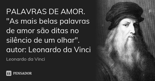 """Romance No Ar 40 Frases De Amor Para Usar No Status Do: PALAVRAS DE AMOR. """"As Mais Belas... Leonardo Da Vinci"""