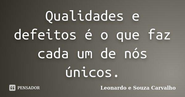 Qualidades e defeitos é o que faz cada um de nós únicos.... Frase de Leonardo e Souza Carvalho.