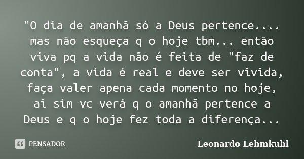 O Dia De Amanhã Só A Deus Leonardo Lehmkuhl