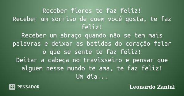 Frases De Raiva P 3: Receber Flores Te Faz Feliz! Receber Um... Leonardo Zanini
