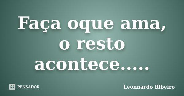 Faça oque ama, o resto acontece........ Frase de Leonnardo Ribeiro.