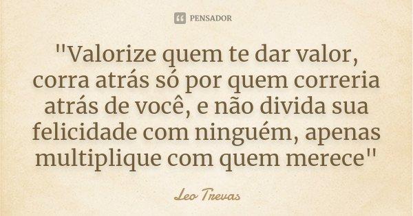 Valorize Quem Te Dar Valor Corra Leo Trevas