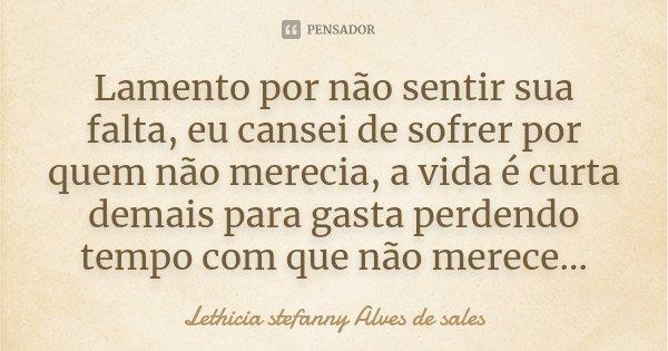 Lamento Por Não Sentir Sua Falta Eu Lethicia Stefanny Alves De