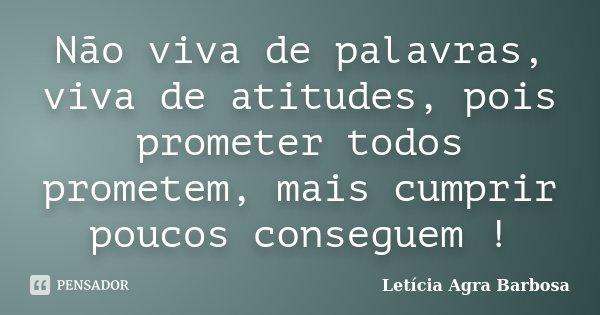 Não Viva De Palavras Viva De Atitudes Letícia Agra Barbosa