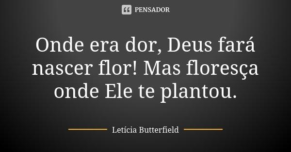 Onde Era Dor Deus Fará Nascer Flor Letícia Butterfield