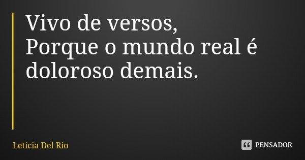 Vivo de versos, Porque o mundo real é doloroso demais.... Frase de Letícia Del Rio.