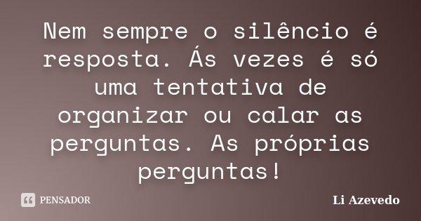 Nem Sempre O Silêncio é Resposta. Ás... Li Azevedo
