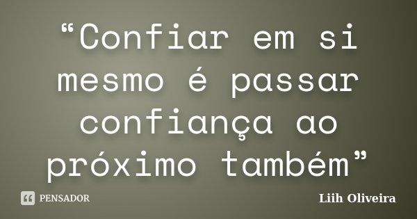 """""""Confiar em si mesmo é passar confiança ao próximo também""""... Frase de Liih Oliveira.."""