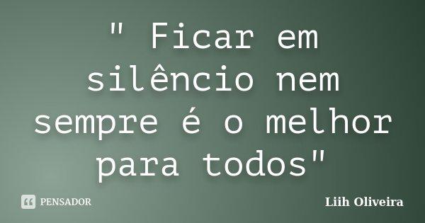 """"""" Ficar em silêncio nem sempre é o melhor para todos""""... Frase de Liih Oliveira.."""