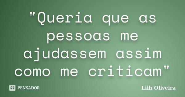 """""""Queria que as pessoas me ajudassem assim como me criticam""""... Frase de Liih Oliveira.."""