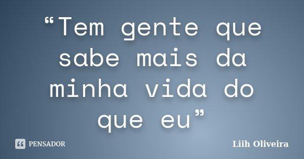 """""""Tem gente que sabe mais da minha vida do que eu""""... Frase de Liih Oliveira.."""