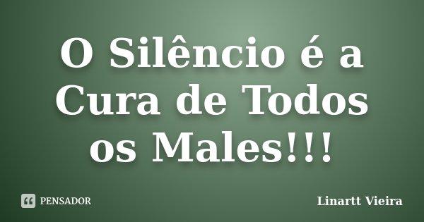 O Silêncio é a Cura de Todos os Males!!!... Frase de Linartt Vieira..