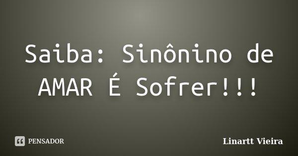 Saiba: Sinônino de AMAR É Sofrer!!!... Frase de Linartt Vieira.