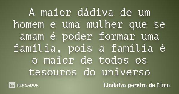 O Amor Maior De Uma Família: A Maior Dádiva De Um Homem E Uma Mulher... Lindalva
