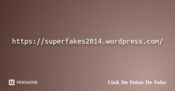 https://superfakes2014.wordpress.com/... Frase de Link De Fotos De Fake.
