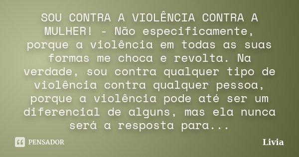 Sou Contra A Violência Contra A Mulher Lívia Pensador