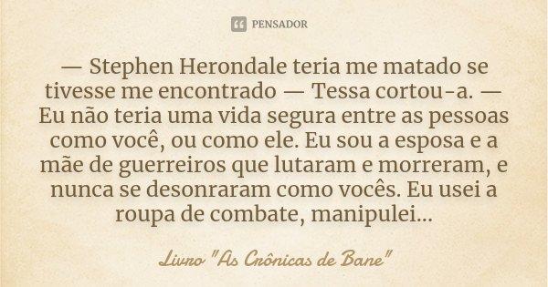 """Esta Sou Eu Meu Mundo E Minha Vida O Resto é O Cenário: Stephen Herondale Teria Me Matado Se... Livro """"As Crônicas"""