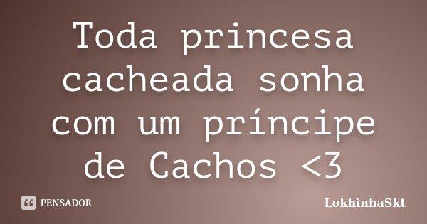 Toda Princesa Cacheada Sonha Com Um Lokhinhaskt