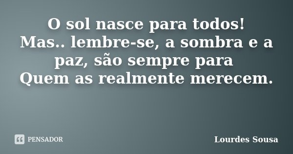 O Sol Nasce Para Todos Mas Lembre Se Lourdes Sousa