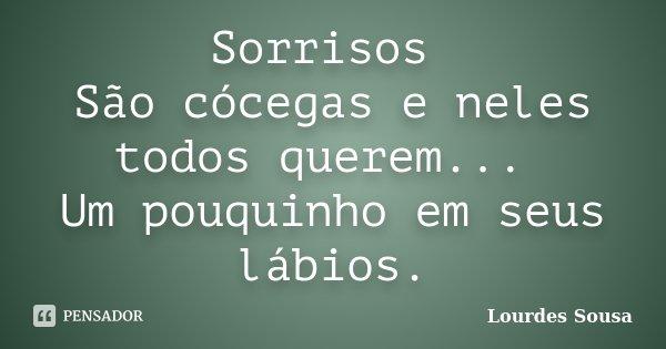 Sorrisos São cócegas e neles todos querem... Um pouquinho em seus lábios.... Frase de Lourdes Sousa.