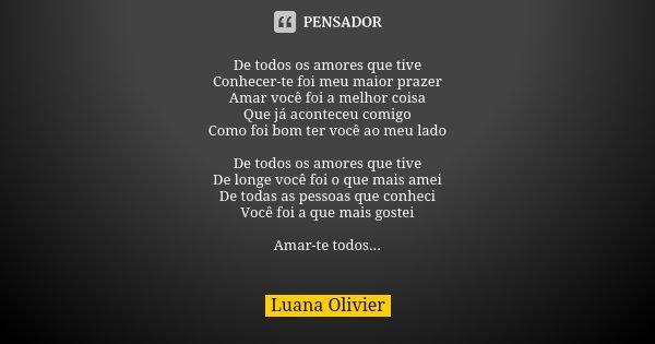 De Todos Os Amores Que Tive Conhecer Te Luana Olivier