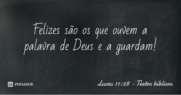 Felizes são os que ouvem a palavra de Deus e a guardam!... Frase de Lucas 11:28 - Textos bíblicos.
