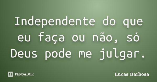 Independente Do Que Eu Faça Ou Não Lucas Barbosa