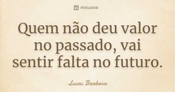 Quem Não Deu Valor No Passado Vai Lucas Barbosa