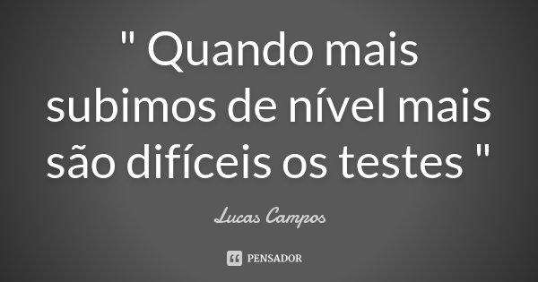 """"""" Quando mais subimos de nível mais são difíceis os testes """"... Frase de Lucas Campos."""