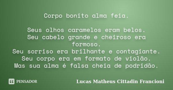 Corpo Bonito Alma Feia Seus Olhos Lucas Matheus Cittadin